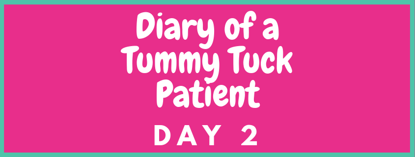 The Diary of a Tummy Tuck Patient Day 2