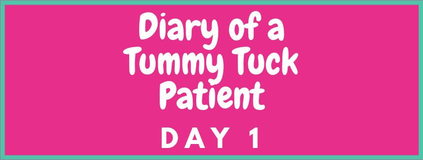 The Diary of a Tummy Tuck Patient Day 1