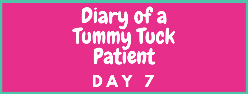 The Diary of a Tummy Tuck Patient Day 7