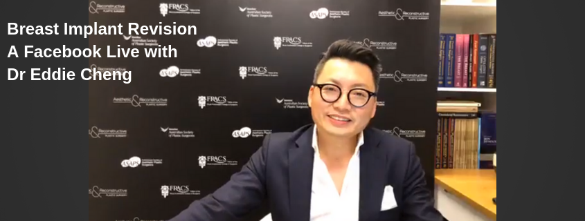 Breast Implant Revision, A Facebook Live with Dr Eddie Cheng