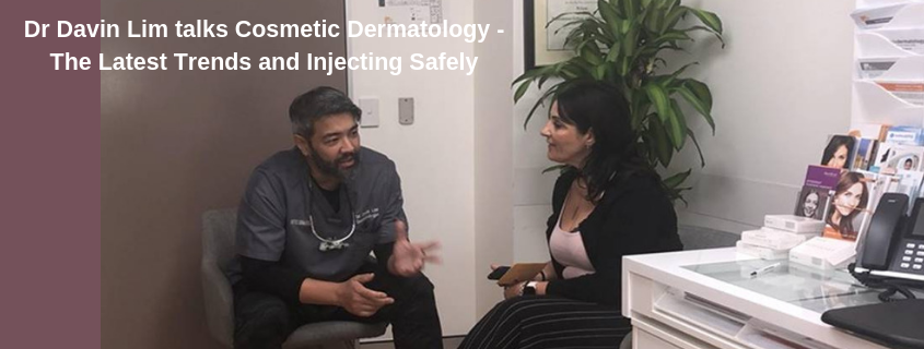 World Renowned Australian Dermatologist Davin Lim talks Cosmetic Dermatology – The Latest Trends and Injecting Safely