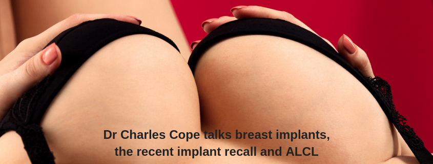 Dr Charles Cope talks breast implants, the recent implant recall and ALCL