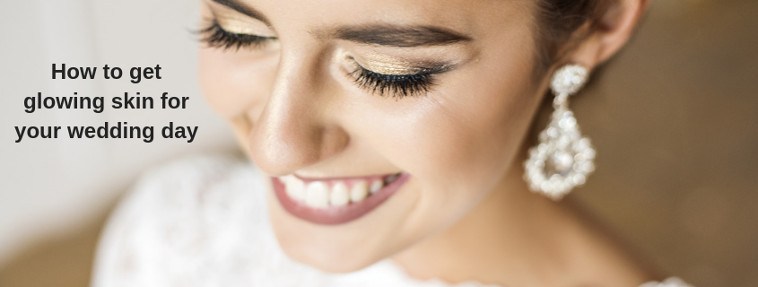 How to get glowing skin for your wedding day