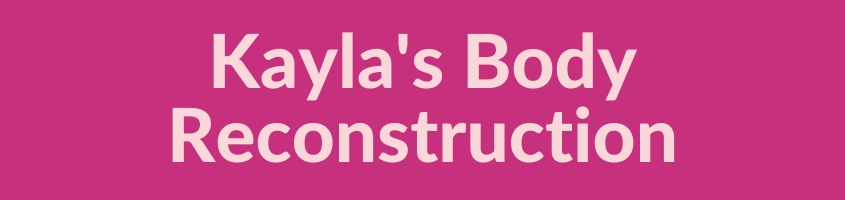 Kayla's complete body reconstruction journey starts here