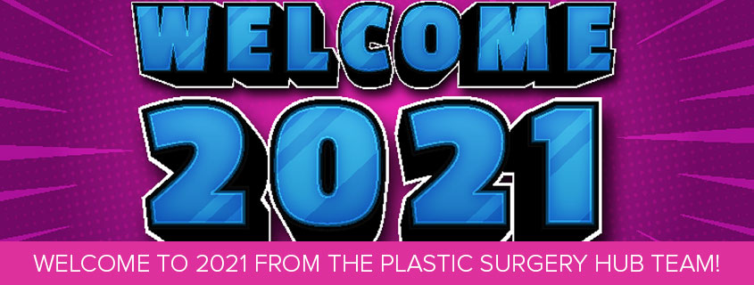 Welcome to 2021 from the Plastic Surgery Hub Team