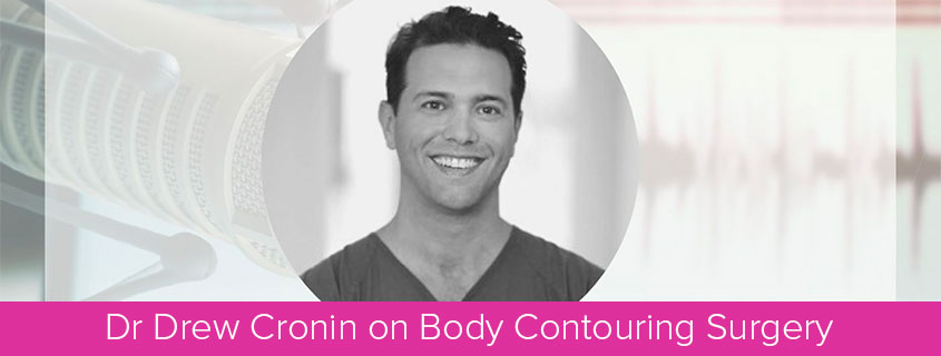 Dr Drew Cronin on Body Contouring Surgery