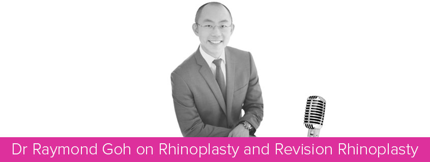 Dr Raymond Goh on Rhinoplasty and Revision Rhinoplasty
