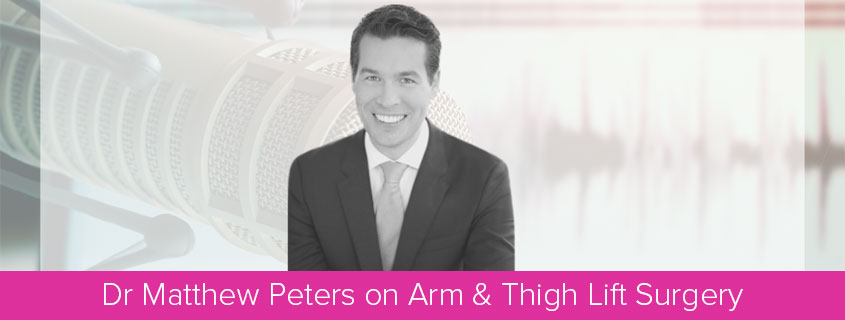 Dr Matthew Peters on Arm & Thigh Lift Surgery