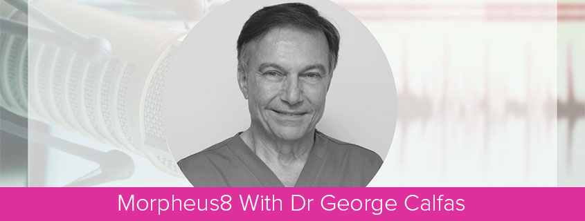 Morpheus8 With Dr George Calfas