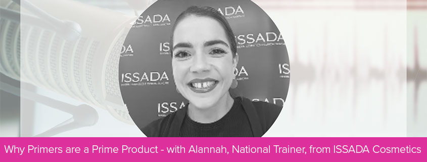 Why Primers are a Prime Product – with Alannah, National Trainer, from ISSADA Cosmetics