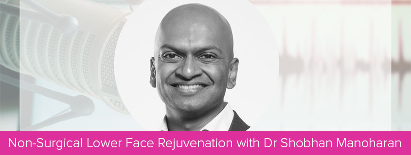 Non-Surgical Lower Face Rejuvenation with Dr Shobhan Manoharan